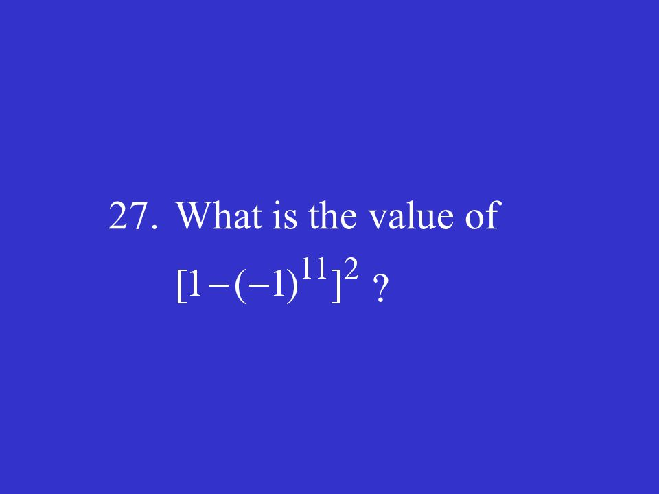 27.What is the value of ?