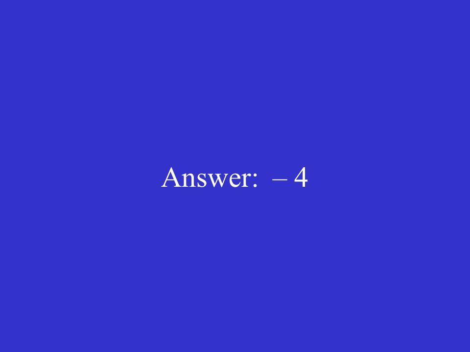 Answer: – 4