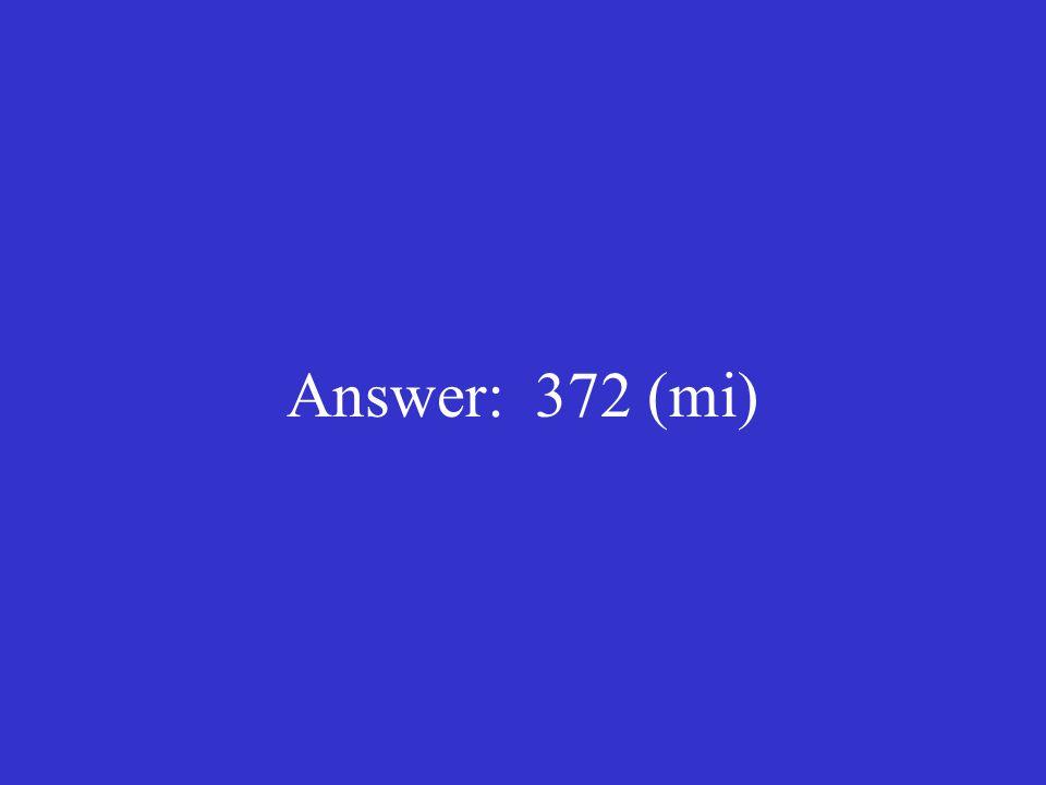 Answer: 372 (mi)