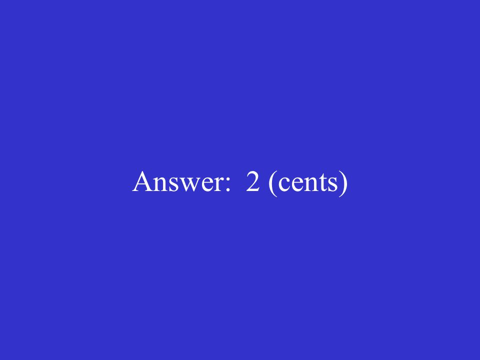 Answer: 2 (cents)