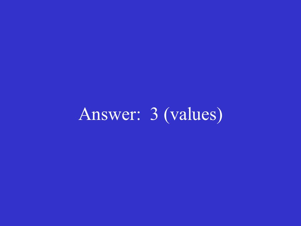 Answer: 3 (values)