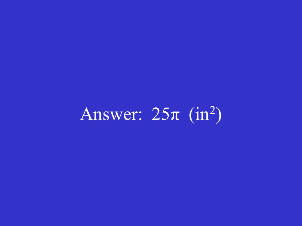 Answer: 25π (in 2 )