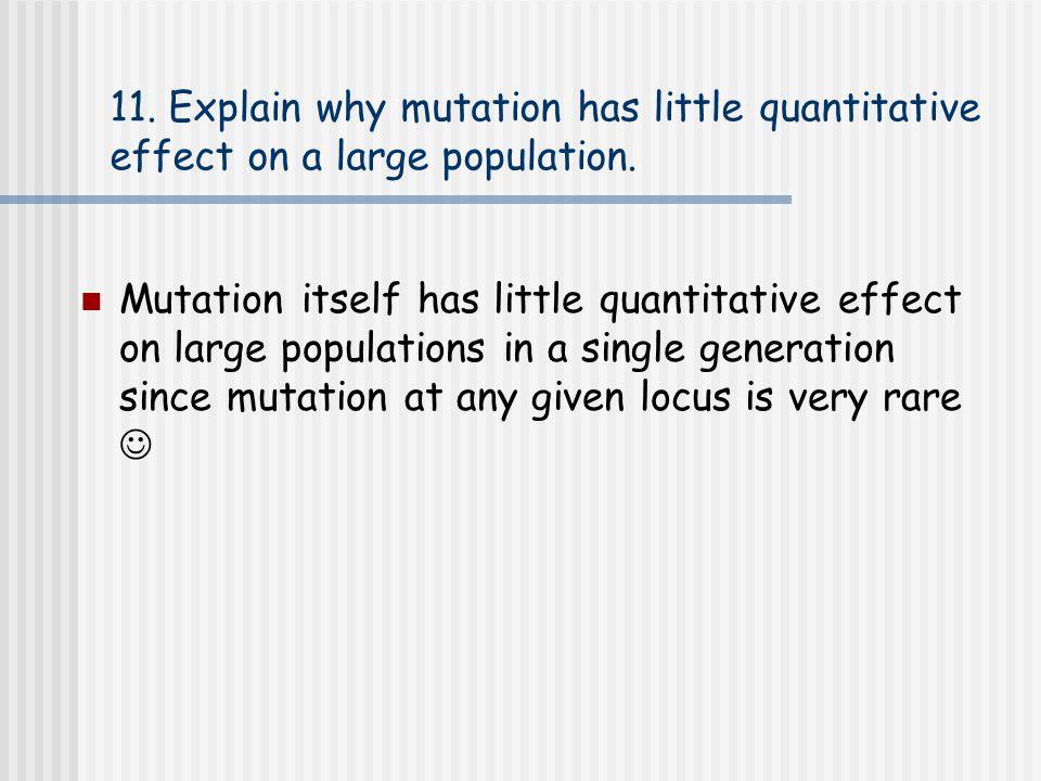 11. Explain why mutation has little quantitative effect on a large population. Mutation itself has little quantitative effect on large populations in