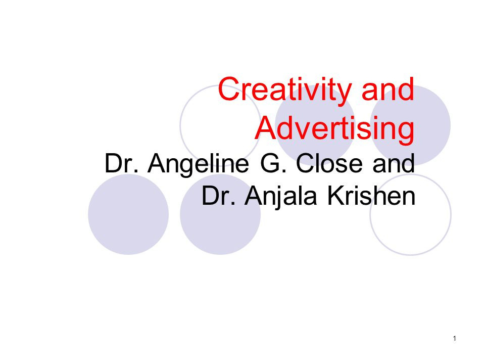1 Creativity and Advertising Dr. Angeline G. Close and Dr. Anjala Krishen
