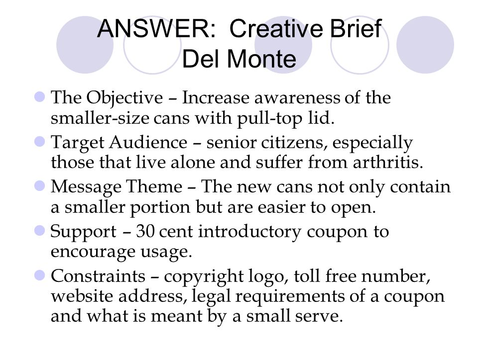 ANSWER: Creative Brief Del Monte The Objective – Increase awareness of the smaller-size cans with pull-top lid.