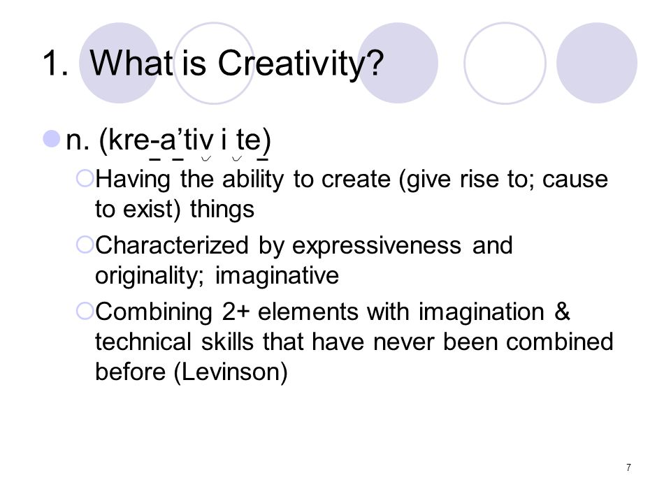 7 1. What is Creativity. n.