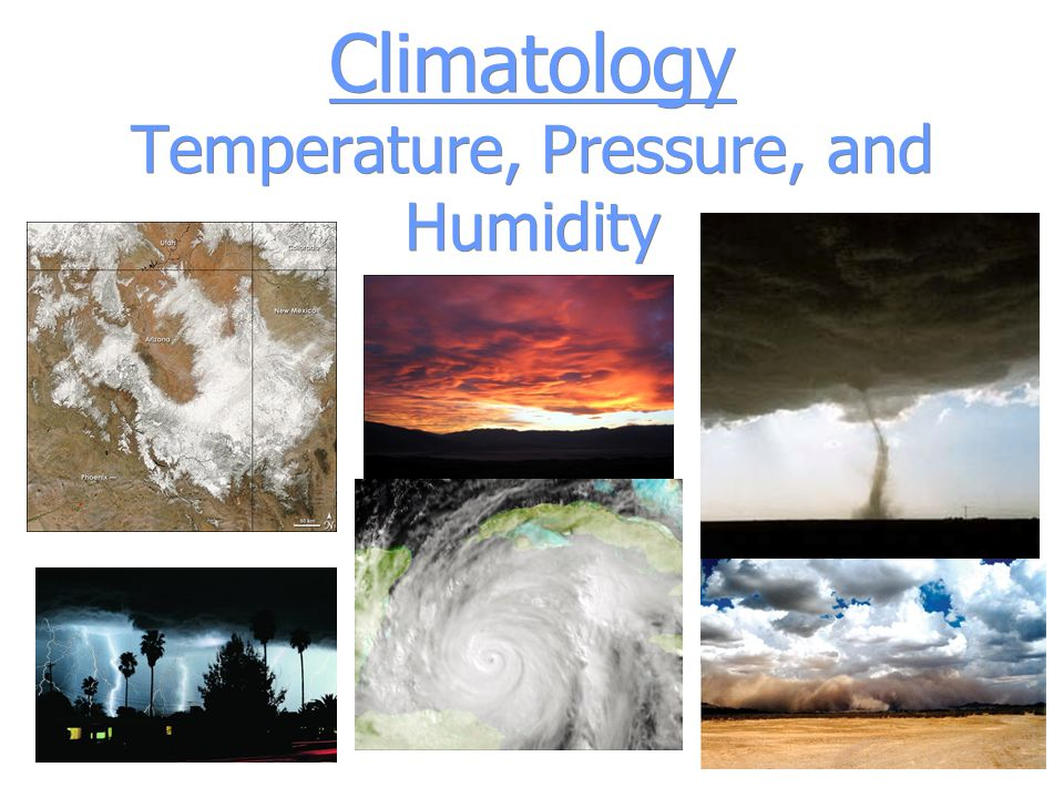 Climatology Temperature, Pressure, and Humidity