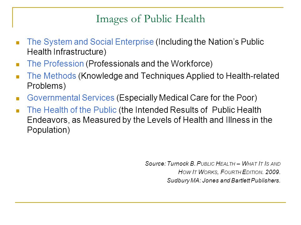 Images of Public Health The System and Social Enterprise (Including the Nation's Public Health Infrastructure) The Profession (Professionals and the W