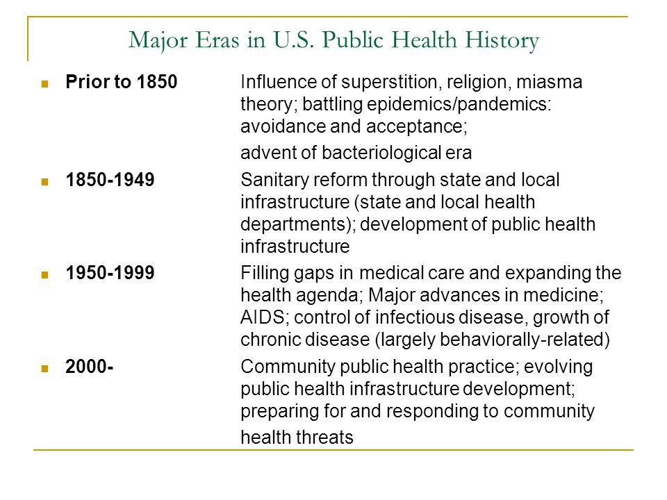 Major Eras in U.S. Public Health History Prior to 1850 Influence of superstition, religion, miasma theory; battling epidemics/pandemics: avoidance and