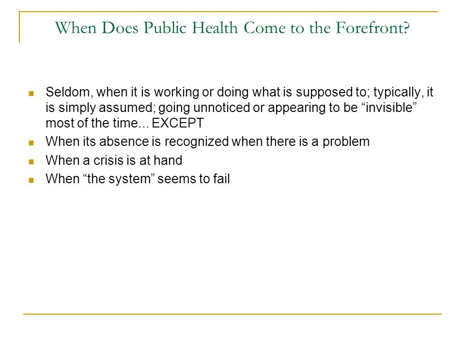 When Does Public Health Come to the Forefront? Seldom, when it is working or doing what is supposed to; typically, it is simply assumed; going unnotic