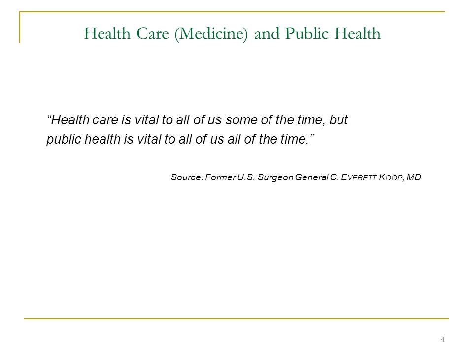 """4 Health Care (Medicine) and Public Health """"Health care is vital to all of us some of the time, but public health is vital to all of us all of the tim"""