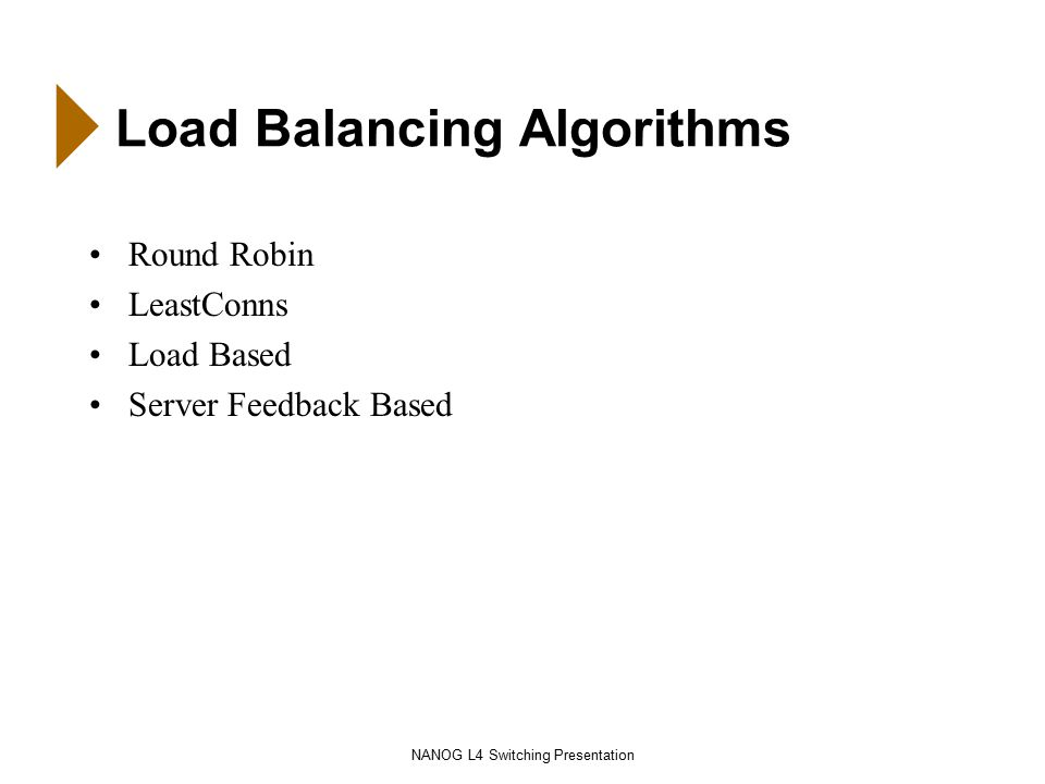 NANOG L4 Switching Presentation Load Balancing Algorithms Round Robin LeastConns Load Based Server Feedback Based
