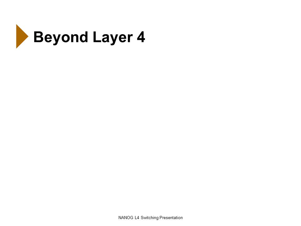 NANOG L4 Switching Presentation Beyond Layer 4