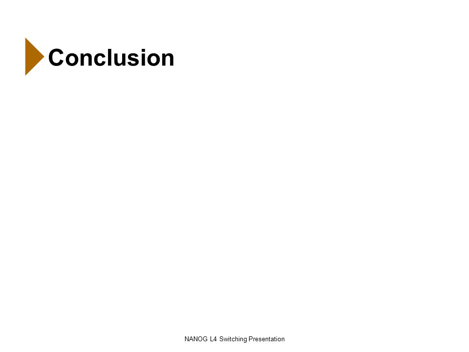 NANOG L4 Switching Presentation Conclusion