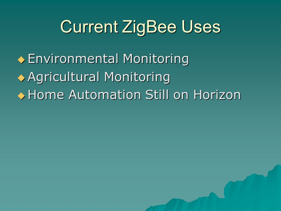 Current ZigBee Uses  Environmental Monitoring  Agricultural Monitoring  Home Automation Still on Horizon
