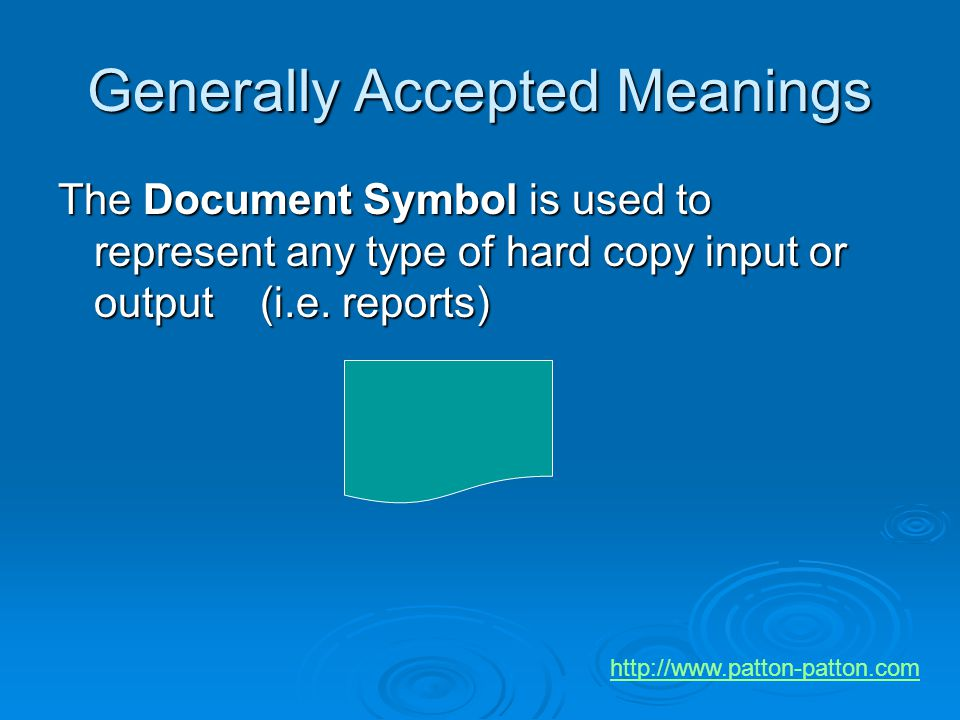 Generally Accepted Meanings The Document Symbol is used to represent any type of hard copy input or output (i.e. reports) http://www.patton-patton.com