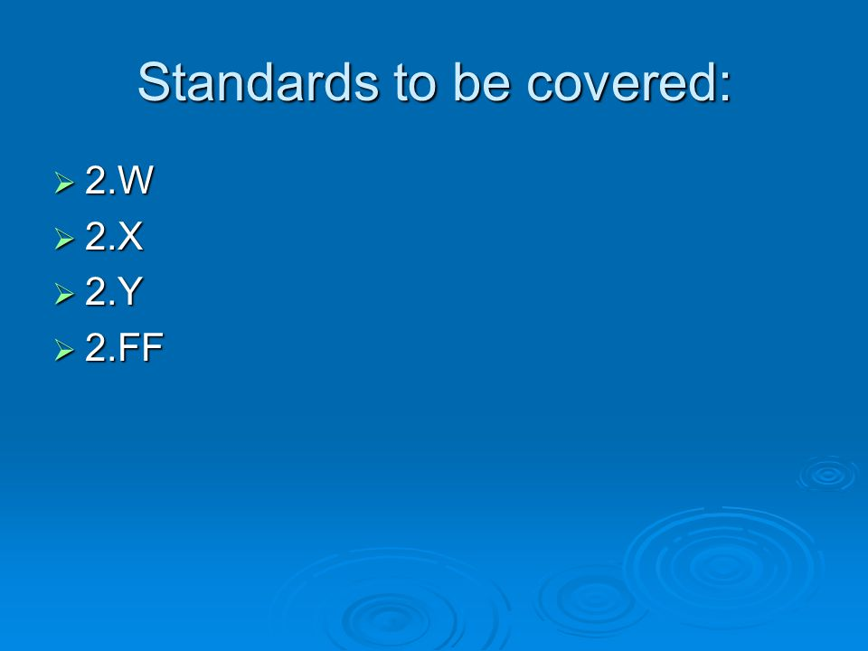Standards to be covered:  2.W  2.X  2.Y  2.FF