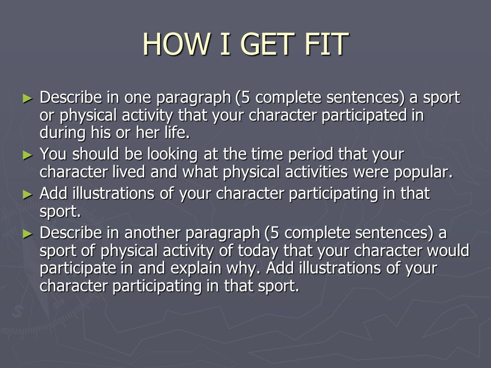 HOW I GET FIT ► Describe in one paragraph (5 complete sentences) a sport or physical activity that your character participated in during his or her li