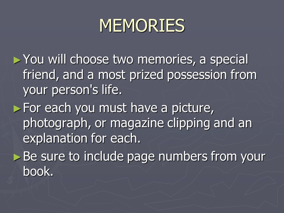 MEMORIES ► You will choose two memories, a special friend, and a most prized possession from your person's life. ► For each you must have a picture, p