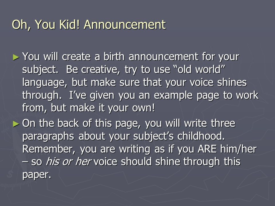 "Oh, You Kid! Announcement ► You will create a birth announcement for your subject. Be creative, try to use ""old world"" language, but make sure that yo"