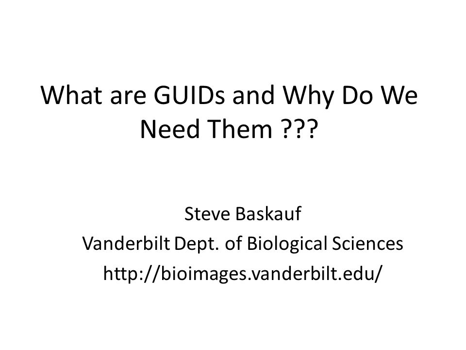 What are GUIDs and Why Do We Need Them . Steve Baskauf Vanderbilt Dept.