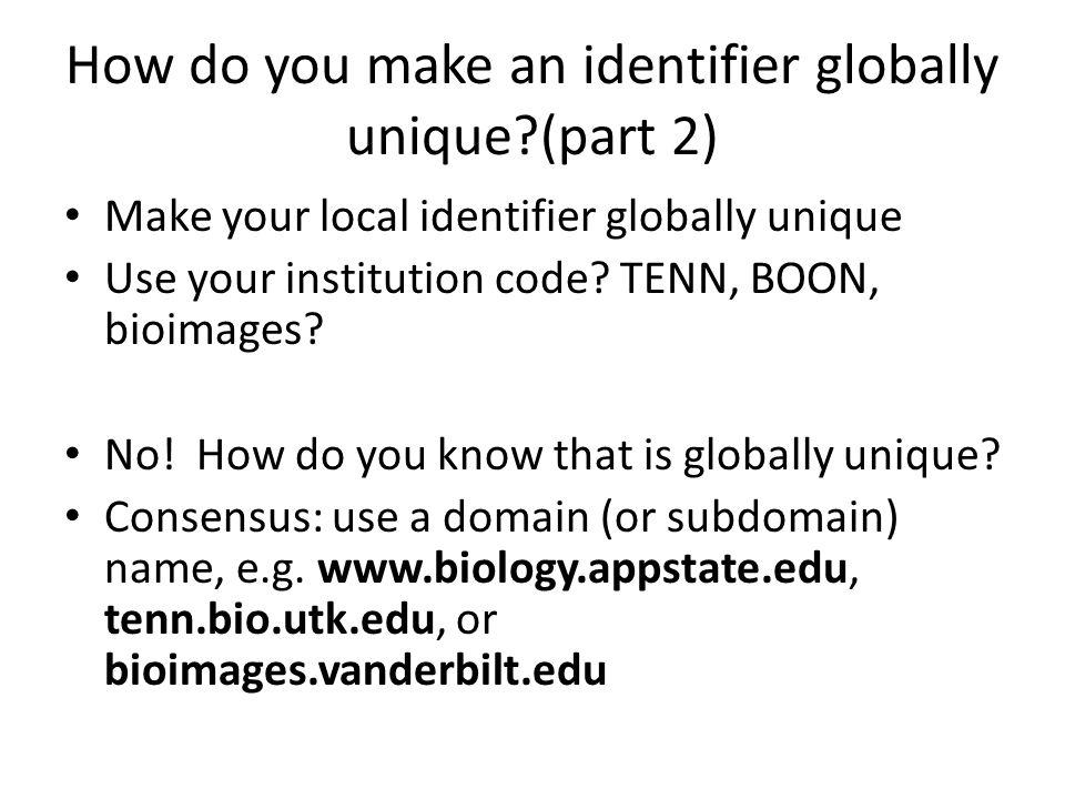 Some identifiers that are globally unique bioimages.vanderbilt.edu_ind-baskauf_66920 urn:lsid:bioimages.vanderbilt.edu:baskauf:66920 http://bioimages.vanderbilt.edu/ind-baskauf/66920 Do these qualify as GUIDs??.
