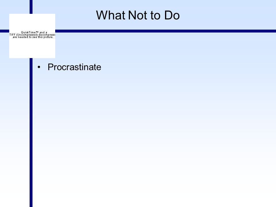 What Not to Do Procrastinate