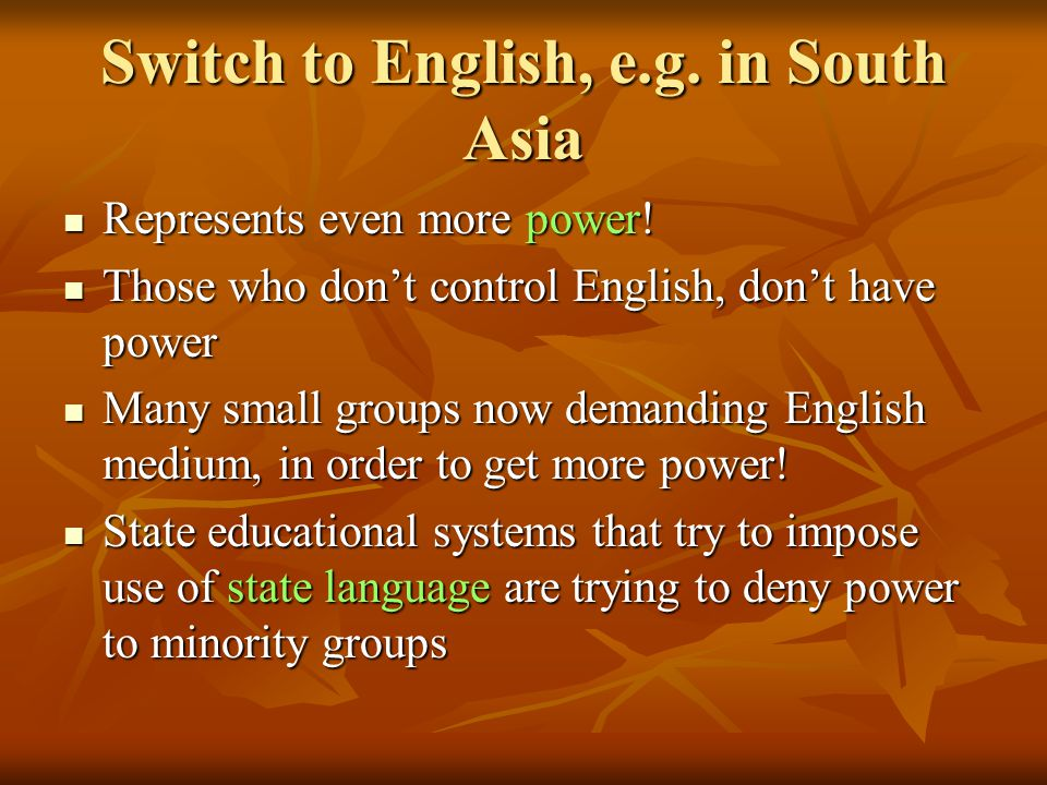 Switch to English, e.g.in South Asia Represents even more power.