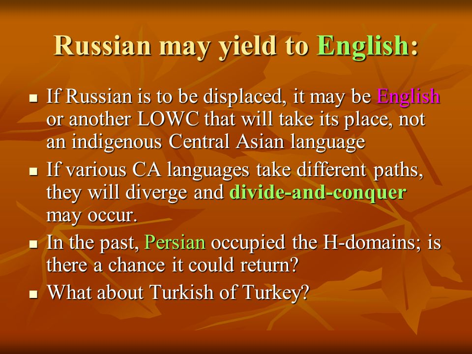 Russian may yield to English: If Russian is to be displaced, it may be English or another LOWC that will take its place, not an indigenous Central Asi