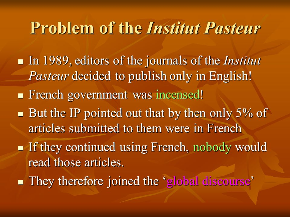Problem of the Institut Pasteur In 1989, editors of the journals of the Institut Pasteur decided to publish only in English! In 1989, editors of the j