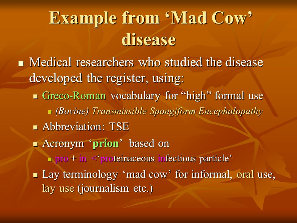 Example from 'Mad Cow' disease Example from 'Mad Cow' disease Medical researchers who studied the disease developed the register, using: Medical resea
