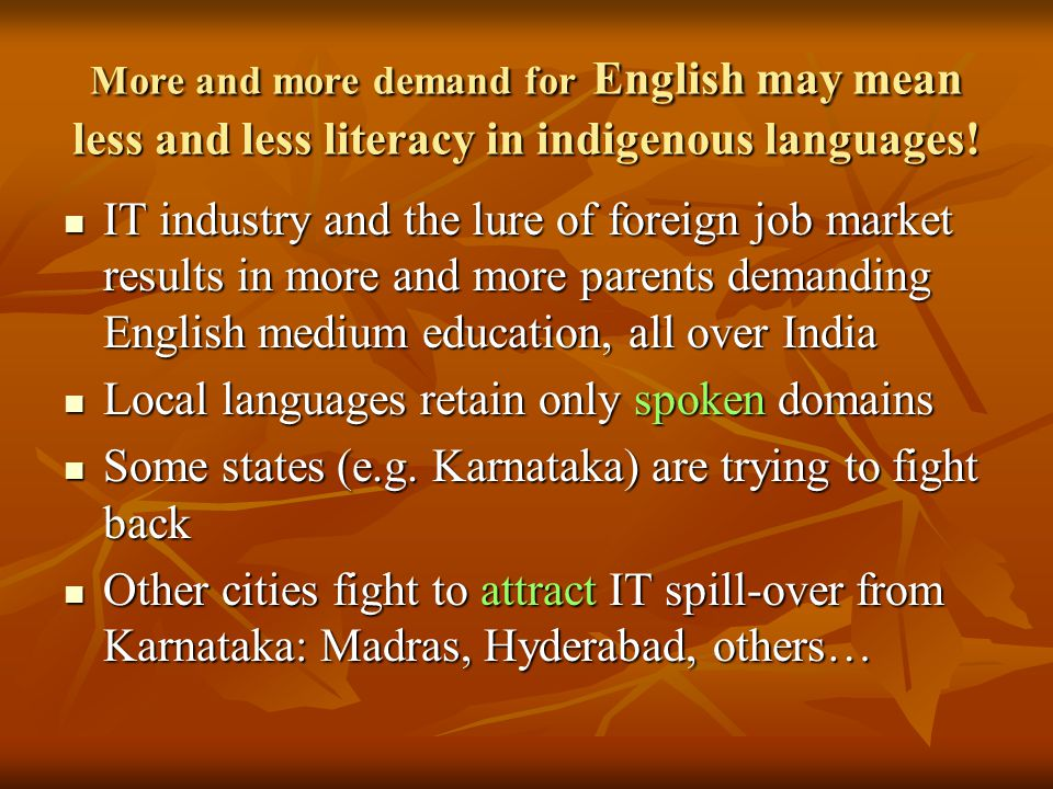 More and more demand for English may mean less and less literacy in indigenous languages! IT industry and the lure of foreign job market results in mo