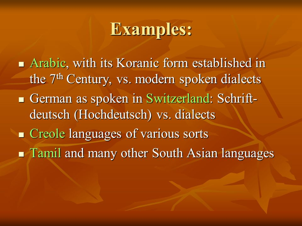 Examples: Arabic, with its Koranic form established in the 7 th Century, vs.