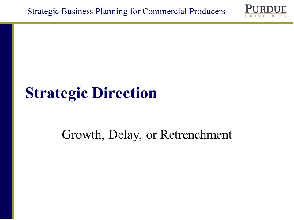 Strategic Business Planning for Commercial Producers Common Direction Questions –Should we grow.