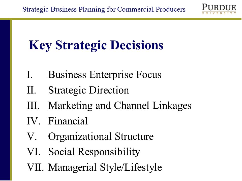 Strategic Business Planning for Commercial Producers Key Strategic Decisions  Business Enterprise Focus  Product  Product/process technology
