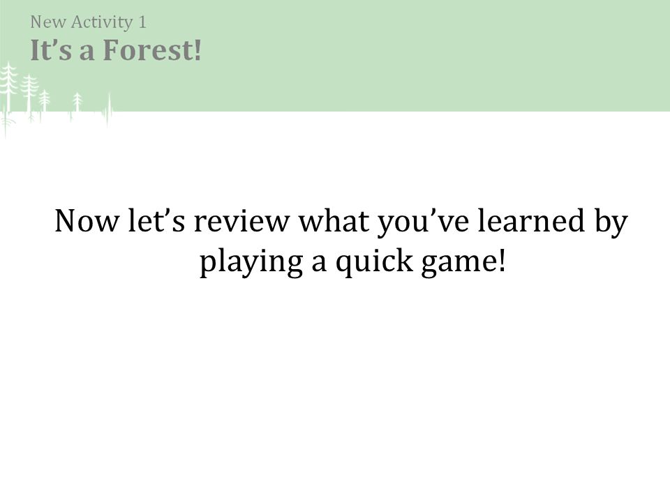 Now let's review what you've learned by playing a quick game!
