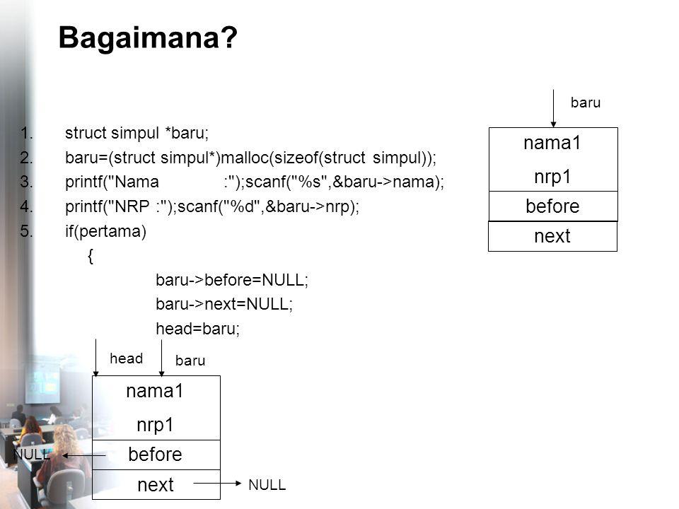 Menghapus Simpul Tertentu nama4 nrp4 before NULL tail nama1 nrp1 before head next nama2 nrp2 before next nama3 nrp3 before next NULL sbl->next=stl; stl->before=sbl; cari sbl stl