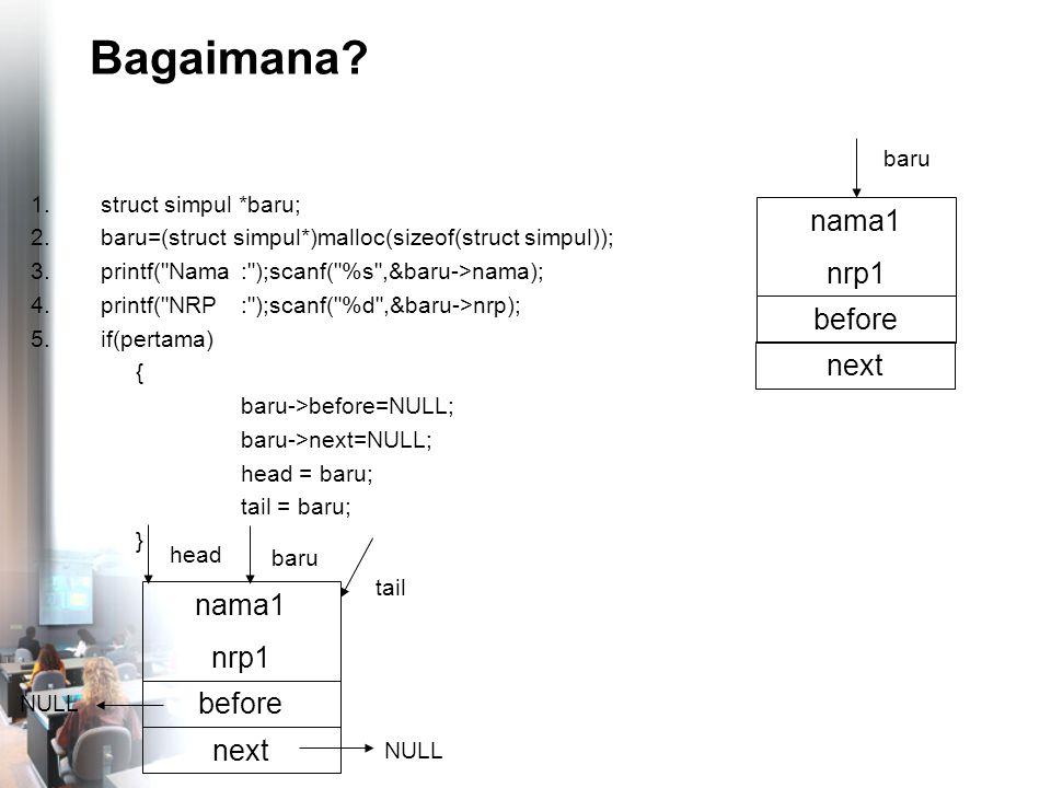 Menghapus Simpul Tertentu (Simpul Depan) nama4 nrp4 before NULL tail nama1 nrp1 before head next nama2 nrp2 before next nama3 nrp3 before next NULL cari = head; if(cari->nama==nama1) head=head->next; cari