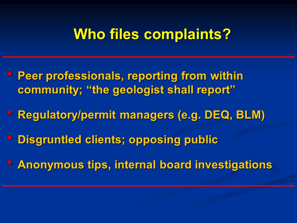 """Who files complaints? Peer professionals, reporting from within community; """"the geologist shall report"""" Peer professionals, reporting from within comm"""