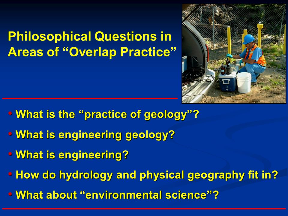 Philosophical Questions in Areas of Overlap Practice What is the practice of geology .