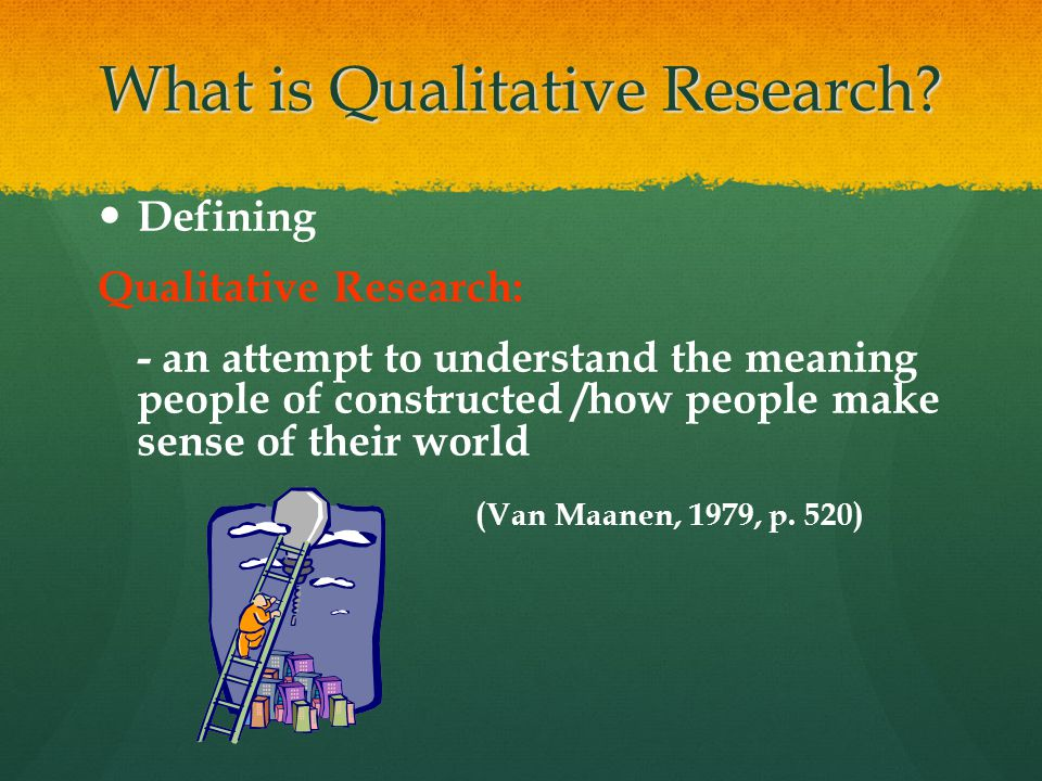 What is Qualitative Research? Defining Qualitative Research: - an attempt to understand the meaning people of constructed /how people make sense of th