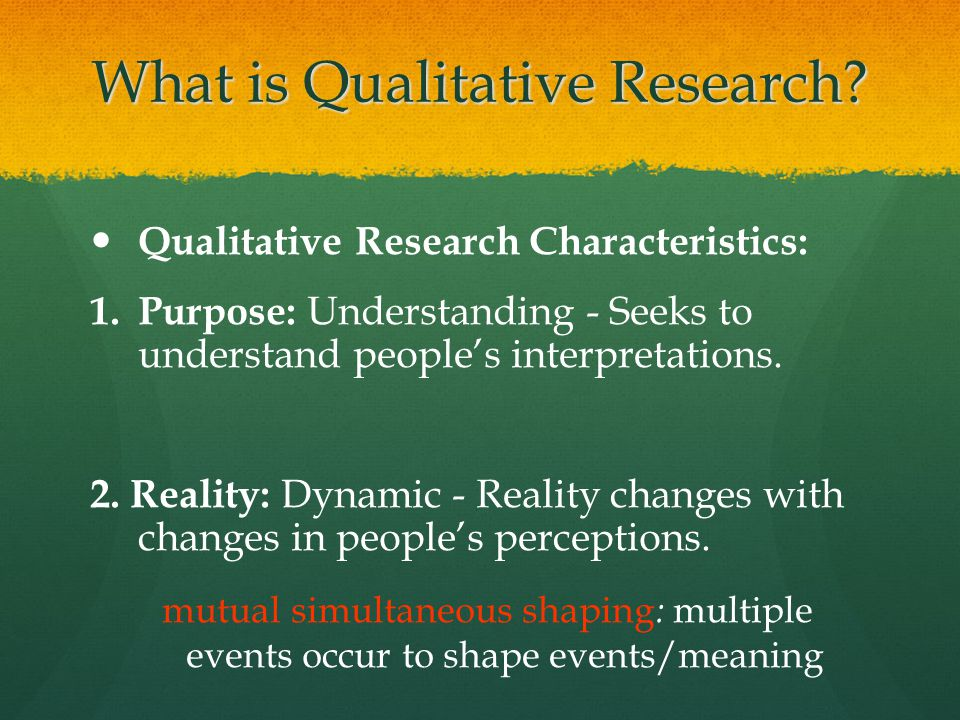 What is Qualitative Research? Qualitative Research Characteristics: 1. 1. Purpose: Understanding - Seeks to understand people's interpretations. 2. Re