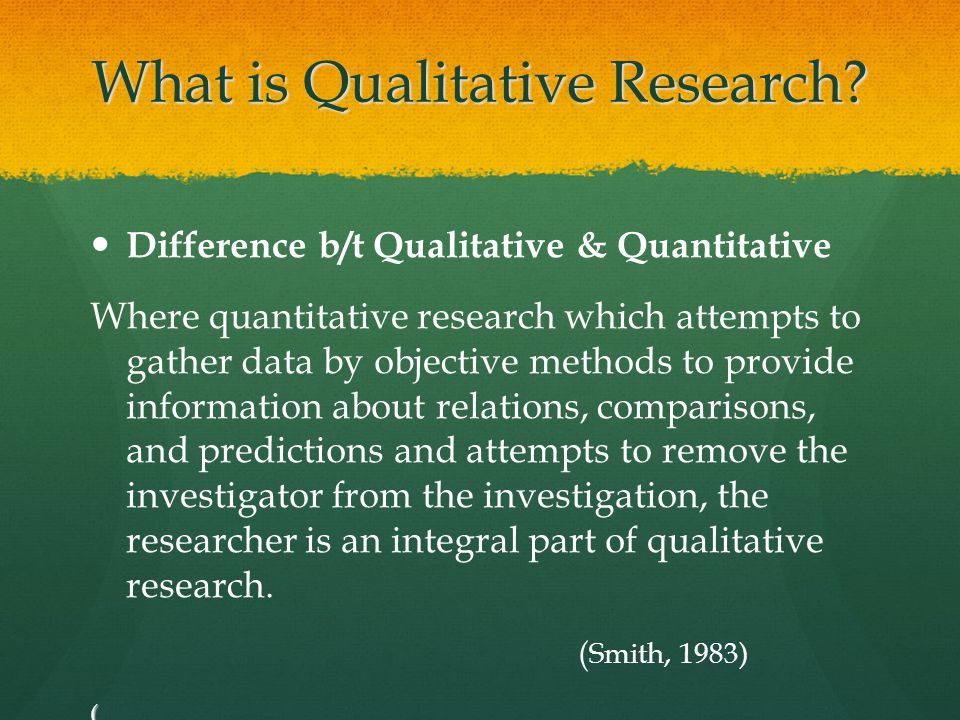 What is Qualitative Research? Difference b/t Qualitative & Quantitative Where quantitative research which attempts to gather data by objective methods