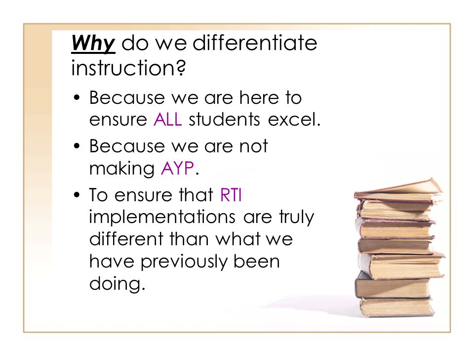 Why do we differentiate instruction.Because we are here to ensure ALL students excel.