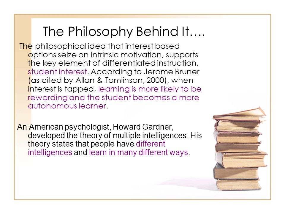The Philosophy Behind It…. The philosophical idea that interest based options seize on intrinsic motivation, supports the key element of differentiate