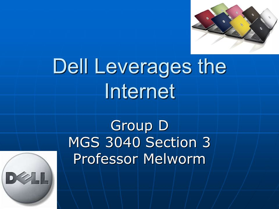 Dell Leverages the Internet Group D MGS 3040 Section 3 Professor Melworm