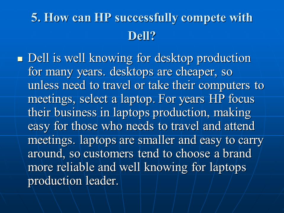 5. How can HP successfully compete with Dell.