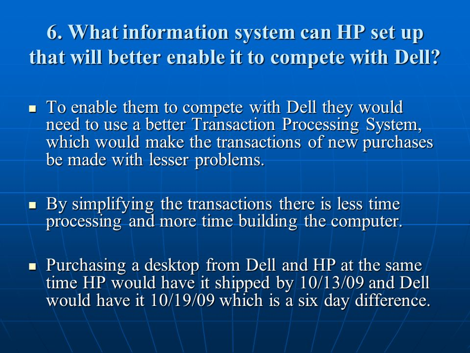 6. What information system can HP set up that will better enable it to compete with Dell.