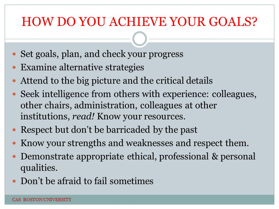 HOW DO YOU ACHIEVE YOUR GOALS.