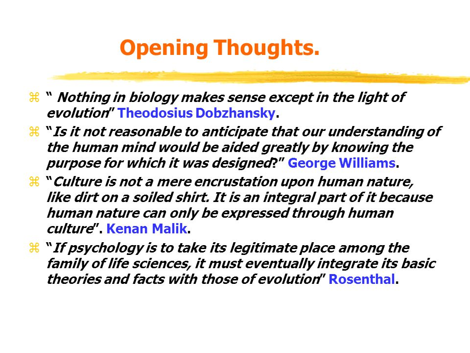 3.Interactionism. z Critics often state that evolutionary psychologists are deterministic , i.e.